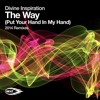 Divine Inspiration - The Way (Put Your Hand In My Hand) - North 2 South Remix