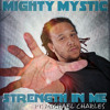 The Strength in Me - Mighty Mystic Feat. Michael Charles