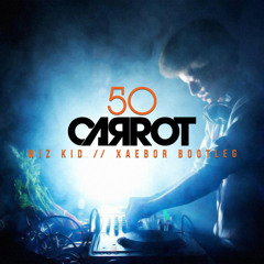50 Carrot - Wiz Kid (XaeboR Bootleg)