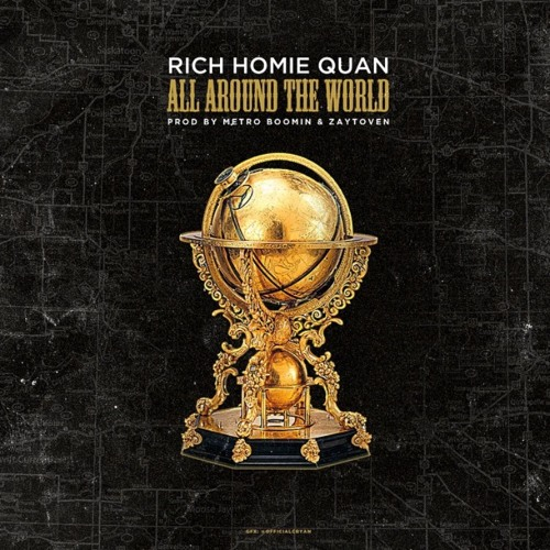 Rich Homie Quan - All Around The World [Prod. By Metro Boomin & Zaytoven] NO DJ