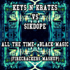 Keys N Krates X Sikdope - All The Time - Black Magic (FIRECRACKERS MASH - UP)*FREE DOWNLOAD*