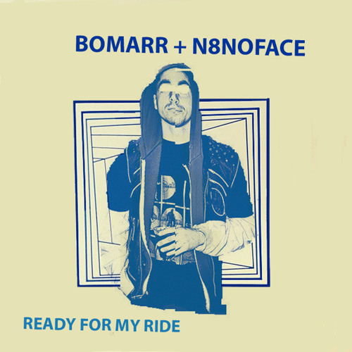 Bomarr + N8NOFACE - Ready For My Ride