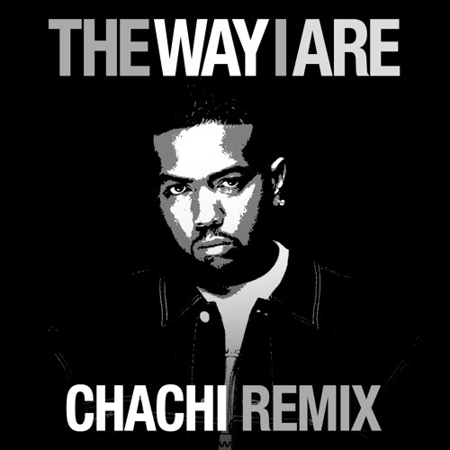 Timbaland - The Way I Are (Chachi Remix)