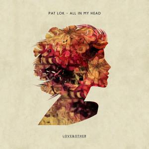 All In My Head ft. Desirée Dawson by Pat Lok