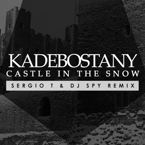 KADEBOSTANY - Castle In The Snow ( Sergio T & Dj Spy Remix )