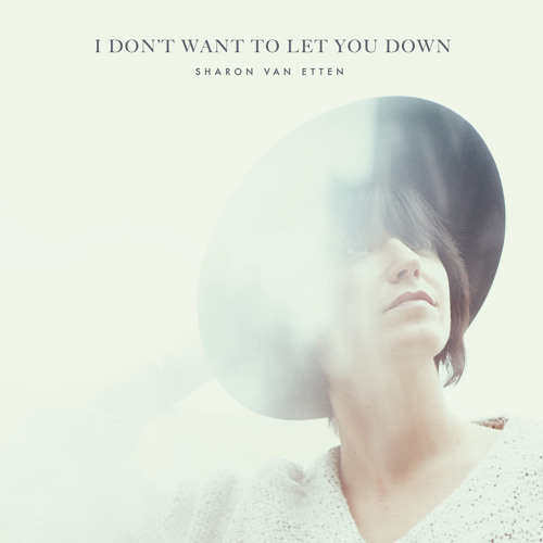 "Sharon Van Etten - ""I Don't Want To Let You Down"""
