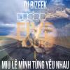 Deorro x Miu Le - Five Hours vs Minh Tung Yeu Nhau //Vietnamese Vocal mix Bizeek Blend