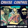 Sleepy Tom & Gladiator - Cruise Control