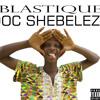 Blastique - Doc Shebeleza Explicit