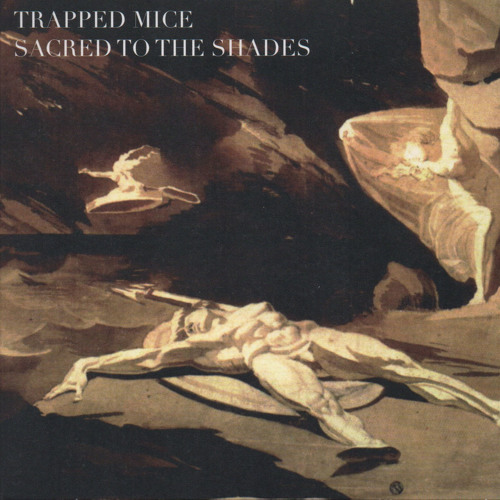 TRAPPED MICE // SACRED TO THE SHADES