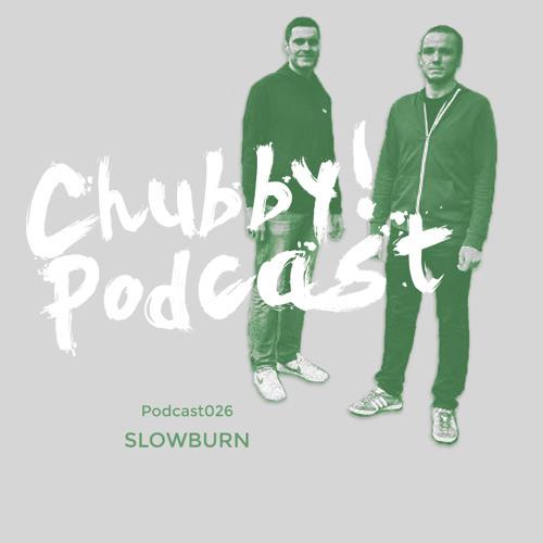 Chubby! Podcast026 - Slowburn