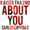 About You - Kaiser Tha 2nd Feat. Carlos Capitals