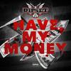 Dipset (Cam'ron, Jim Jones, Juelz Santana And Freekey Zekey) - Have My Money