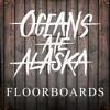 Oceans Ate Alaska - Floorboards