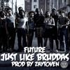 Future - Just Like Bruddas (DigitalDripped.com)