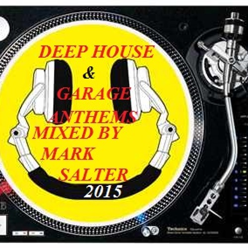 Deep house garage anthems 2015 mixed by mark salter by for Deep house anthems