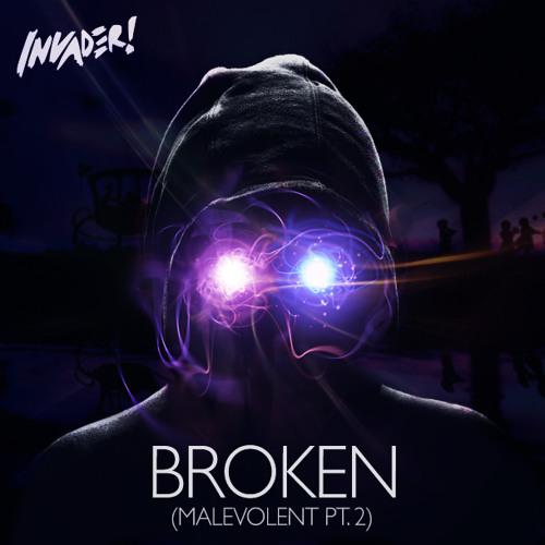 Invader! - Broken (Malevolent Pt. 2) FREE DOWNLOAD