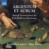 Agentum Et Aurum: Musical Treasures from the Early Habsburg Renaissance