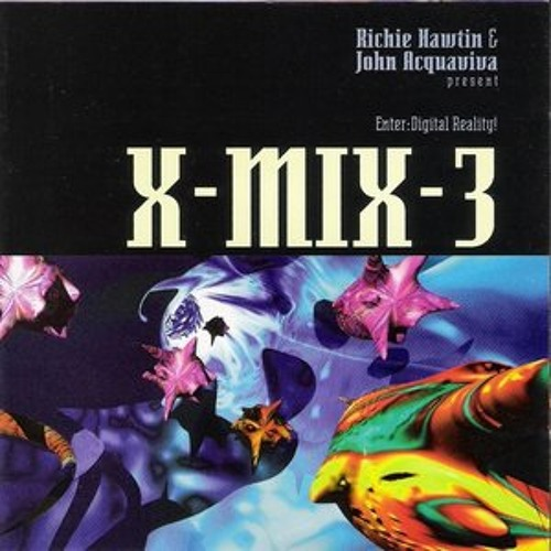 X-Mix 3 Richie Hawtin & John Acquaviva  - Enter: Digital Reality!  1994