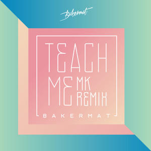 Teach Me (MK Remix) by Bakermat