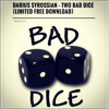 DARIUS SYROSSIAN - 'TWO BAD DiCE' (DOWNLOADS NOW DISABLED) this will never be released.