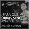 ¿Para qué obras si no salvan? - Andrés Corson - 14 Enero 2015 mp3