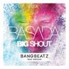 BASADA - Big Shout (BANGBEATZ Trap Version)