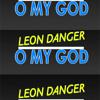 LEON DANGER - O MY GOD - EDIT