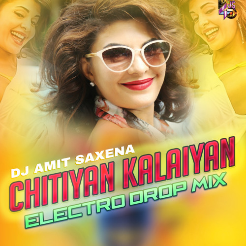Parichay Mp3 Amit Badana Download: Chitiyan Kalaiyan (Electro Drop Mix)