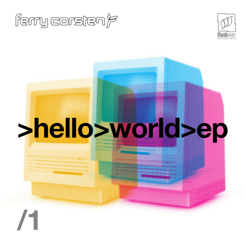 Ferry Corsten - Hello World EP Part 1 [OUT NOW]