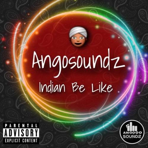 Angosoundz - Indian Be Like ( Prod. DeejayWagner )