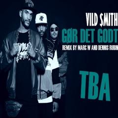 Vild $mith - Gør Det Godt (Marc W & Dennis Rubin Remix)** FULL VERSION **