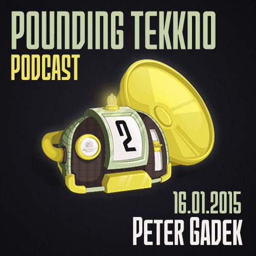 Peter Gadek - Pounding Tekkno Podcast #02