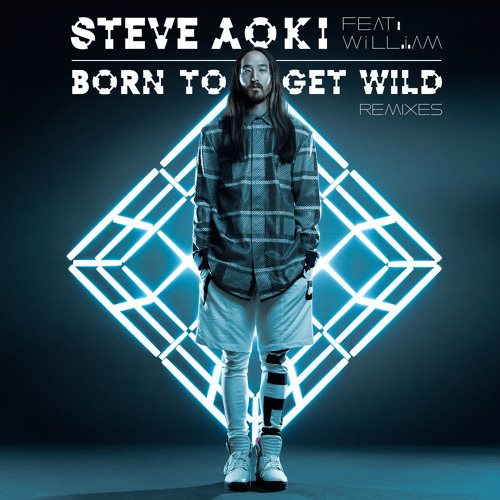 Steve Aoki - Born To Get Wild Feat. Will.i.am (Club Edit)