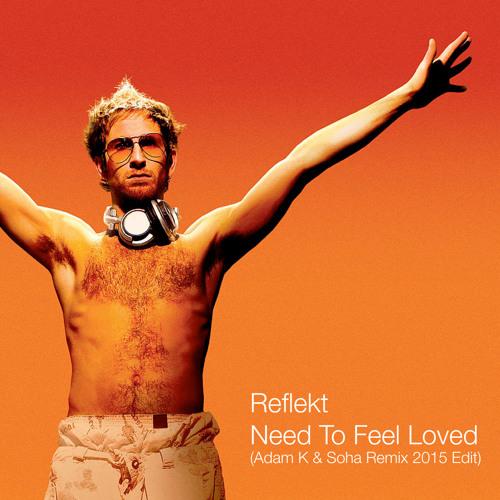 Reflekt - Need To Feel Loved (Adam K & Soha Remix 2015)