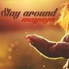 Stay Around (radio Edit)- Mayaya