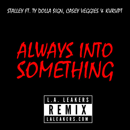 Stalley - Always Into Something (L.A. Leakers Remix) Ft. Ty Dolla $ign, Casey Veggies & Kurupt