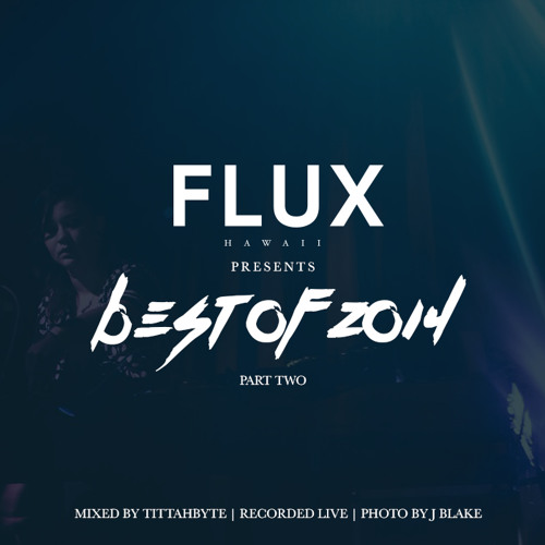 FLUX Hawaii presents Best of 2014   Part Two