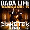dada-life-freaks-have-more-fun-diskotek-remixsupport-by-mike-hawkins-diskotek