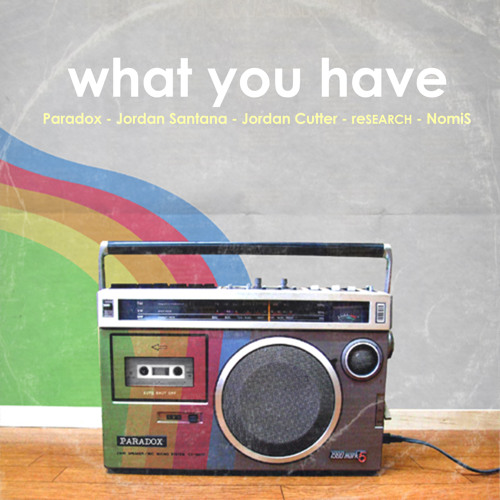 "Paradox, Jordan Santana, Jordan Cutter, reSEARCH, NomiS - ""What You Have"""