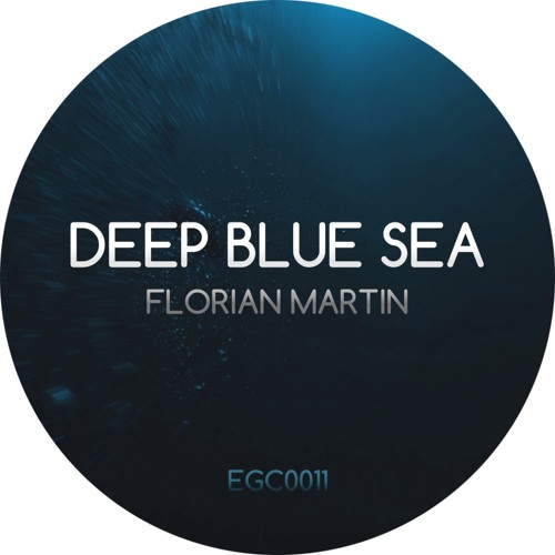 Florian Martin - Deep Blue Sea (EGC0011)