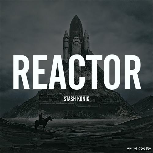 """Reactor""  Stash Konig (Original Mix) Betelguese Records OUT NOW!"