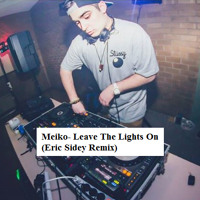 Meiko- Leave The Lights On (Eric Sidey Remix) *CLICK ON FREE DOWNLOAD* Artwork