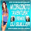 Mi Corazoncito - Aventura (REMIX) DJ Guiller