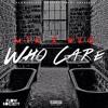 Who Care ft. ReeZo (Prod. By Zim & Loz)