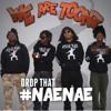 Drop That #NaeNae