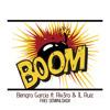 Bengro Garcia - Ft Riv3ro & JL Ruiz - BOOM [FREE DOWNLOAD]