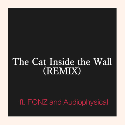 The Cat Inside the Wall (remix) feat. FONZ and Audiophysical