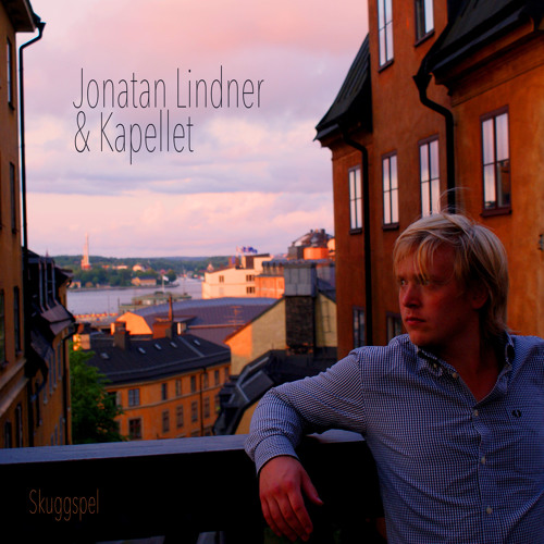 Jonatan Lindner & Kapellet - Drömmen Om Att Flyga