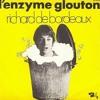Richard de Bordeaux - L'enzyme Glouton